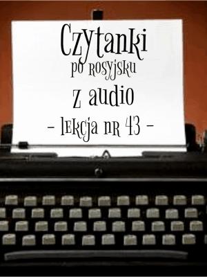 43 Lekcja czytanki po rosyjsku z audio
